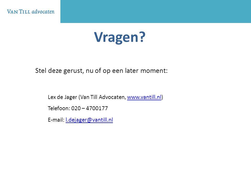 Vragen? Stel deze gerust, nu of op een later moment: Lex de Jager (Van Till Advocaten, www.vantill.nl)www.vantill.nl Telefoon: 020 – 4700177 E-mail: l