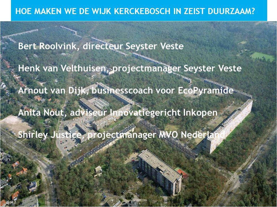 3 HOE MAKEN WE DE WIJK KERCKEBOSCH IN ZEIST DUURZAAM? Bert Roolvink, directeur Seyster Veste Henk van Velthuisen, projectmanager Seyster Veste Arnout