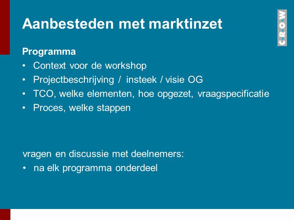 Aanbesteden met marktinzet Programma Context voor de workshop Projectbeschrijving / insteek / visie OG TCO, welke elementen, hoe opgezet, vraagspecifi