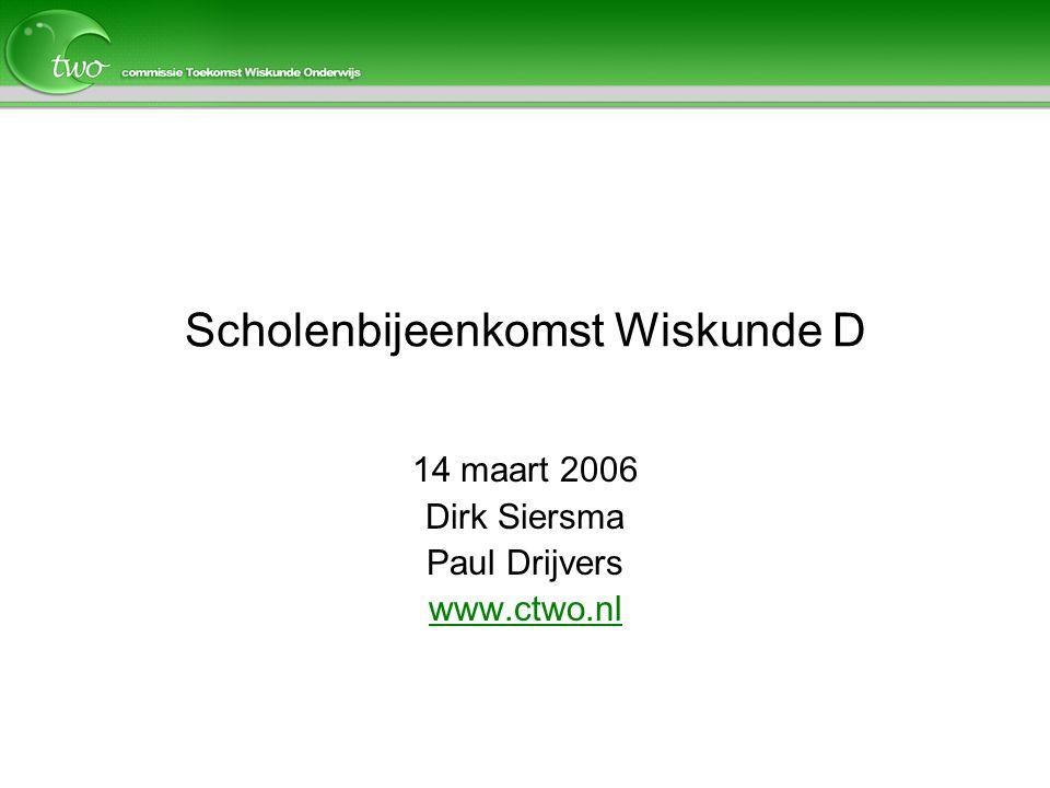 Scholenbijeenkomst Wiskunde D 14 maart 2006 Dirk Siersma Paul Drijvers www.ctwo.nl