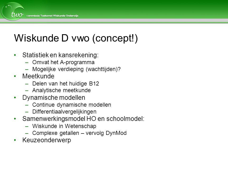 Wiskunde D vwo (concept!) Statistiek en kansrekening: –Omvat het A-programma –Mogelijke verdieping (wachttijden).