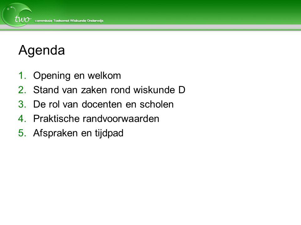 Agenda 1.Opening en welkom 2.Stand van zaken rond wiskunde D 3.De rol van docenten en scholen 4.Praktische randvoorwaarden 5.Afspraken en tijdpad