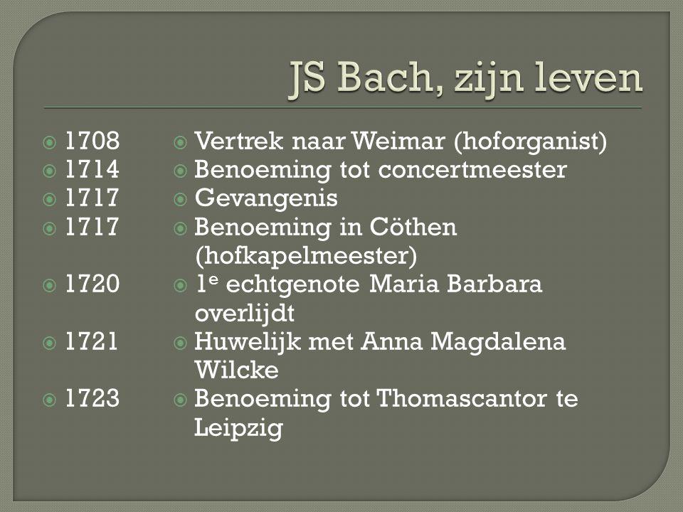  1708  1714  1717  1720  1721  1723  Vertrek naar Weimar (hoforganist)  Benoeming tot concertmeester  Gevangenis  Benoeming in Cöthen (hofkapelmeester)  1 e echtgenote Maria Barbara overlijdt  Huwelijk met Anna Magdalena Wilcke  Benoeming tot Thomascantor te Leipzig