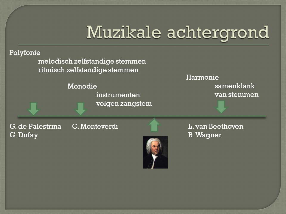 Polyfonie melodisch zelfstandige stemmen ritmisch zelfstandige stemmen G. de Palestrina G. Dufay Harmonie samenklank van stemmen L. van Beethoven R. W