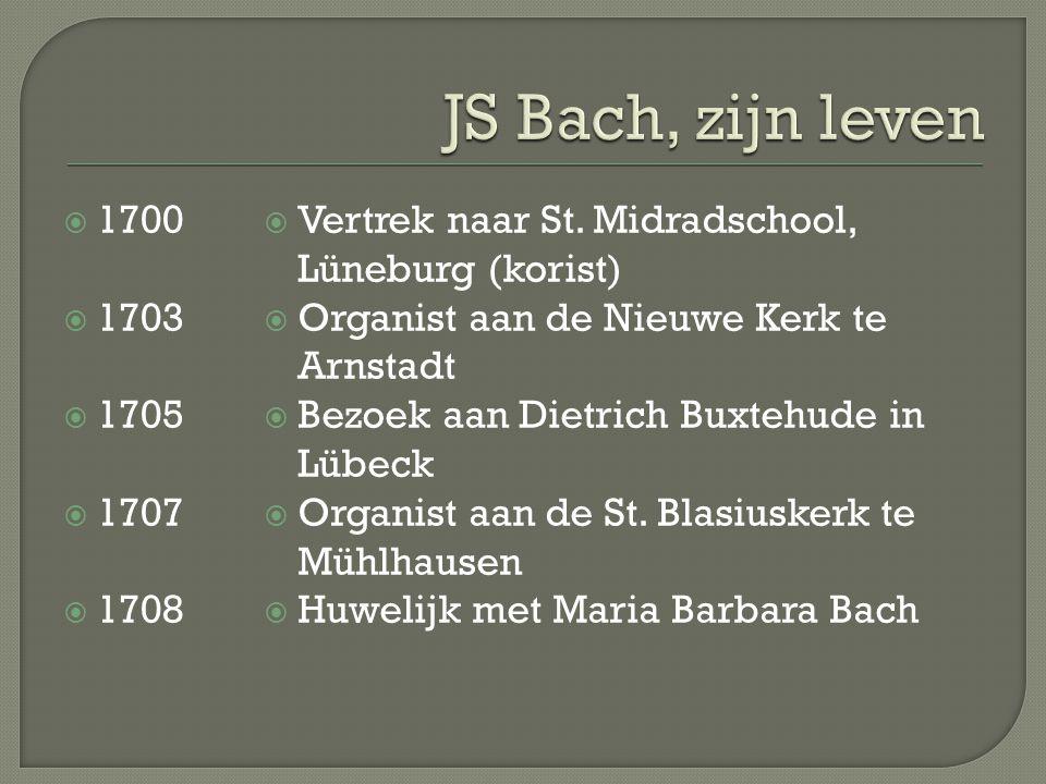  1700  1703  1705  1707  1708  Vertrek naar St. Midradschool, Lüneburg (korist)  Organist aan de Nieuwe Kerk te Arnstadt  Bezoek aan Dietrich