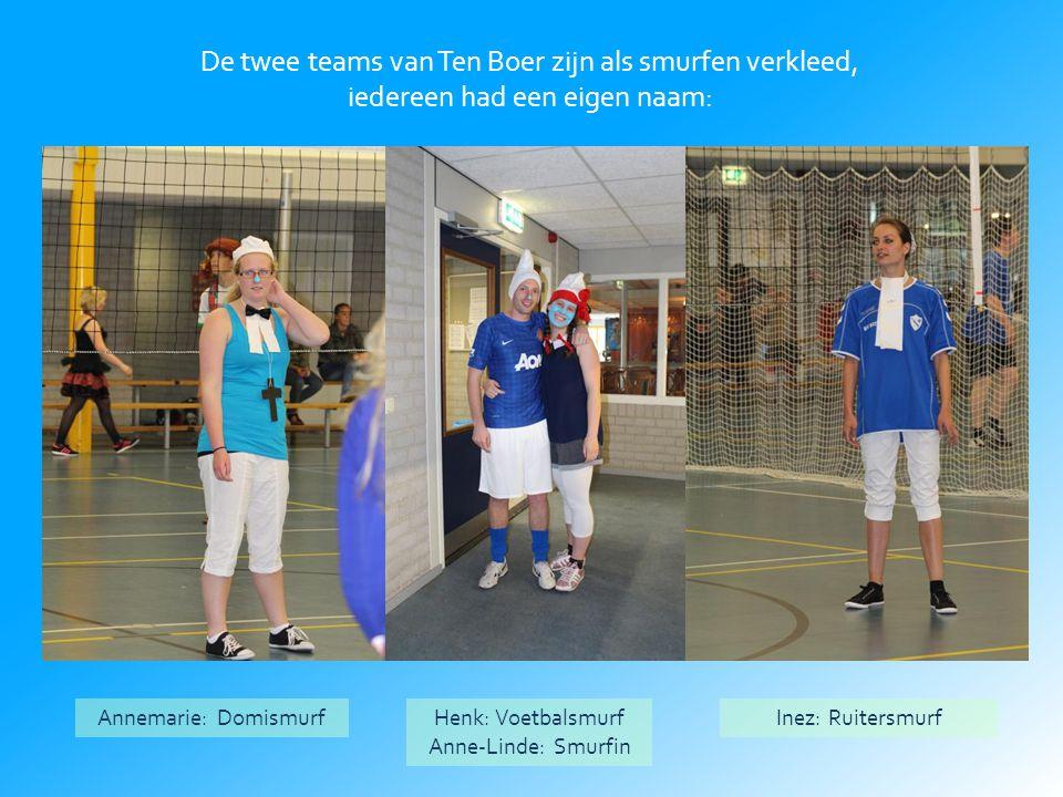 De twee teams van Ten Boer zijn als smurfen verkleed, iedereen had een eigen naam: Annemarie: DomismurfHenk: Voetbalsmurf Anne-Linde: Smurfin Inez: Ruitersmurf
