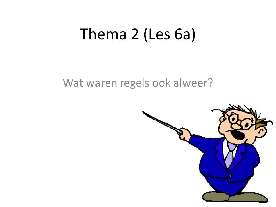 Thema 2 (Les 6a) Wat waren regels ook alweer? Afspraken tussen mensen over wat wel en niet mag