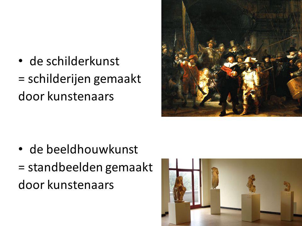 de schilderkunst = schilderijen gemaakt door kunstenaars de beeldhouwkunst = standbeelden gemaakt door kunstenaars