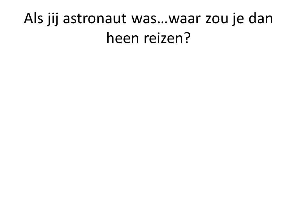 Als jij astronaut was…waar zou je dan heen reizen?