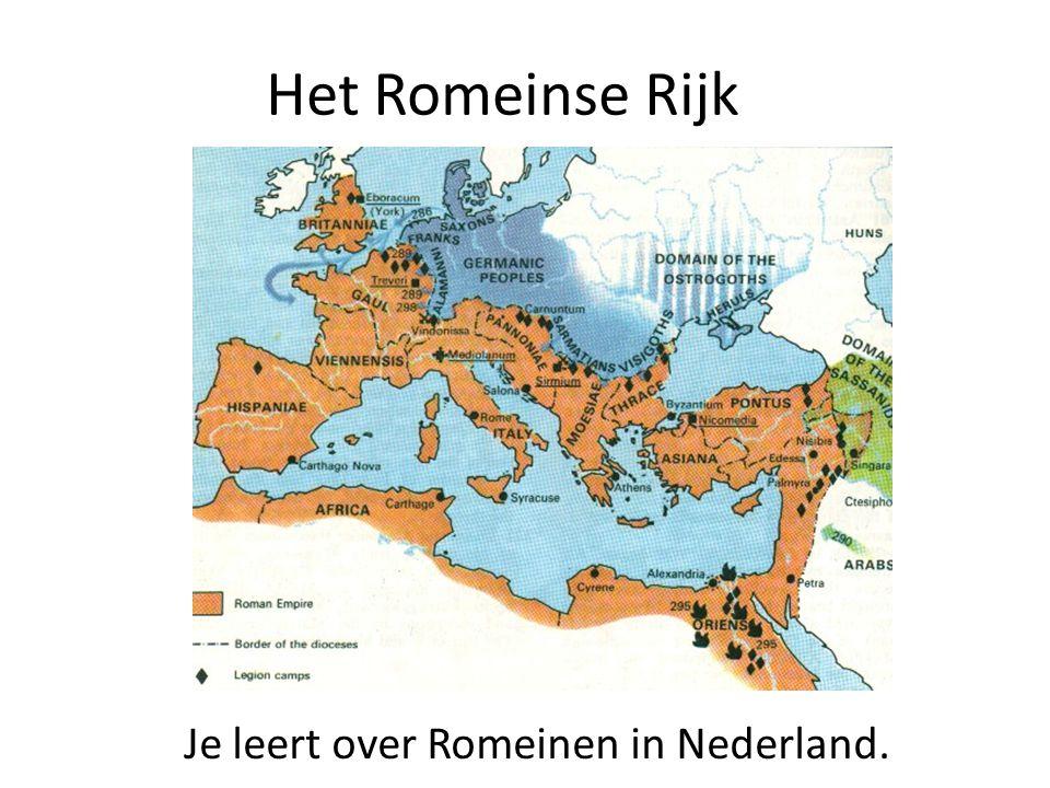 Het Romeinse Rijk Je leert over Romeinen in Nederland.
