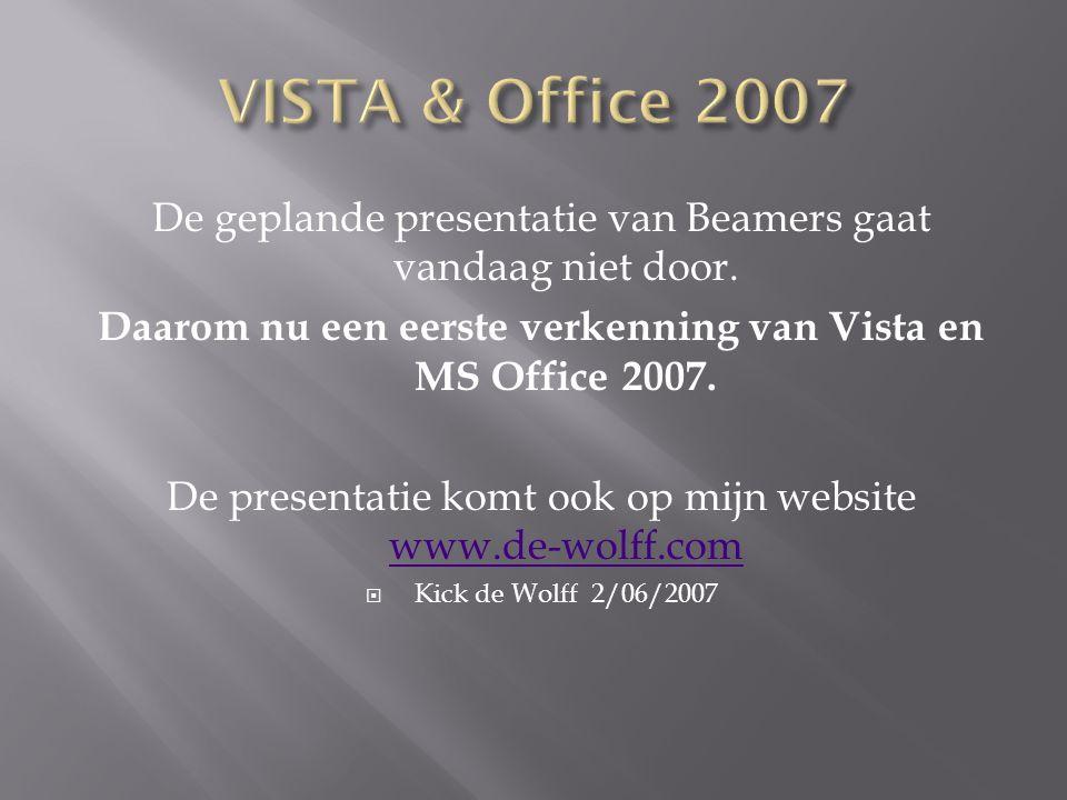 De geplande presentatie van Beamers gaat vandaag niet door. Daarom nu een eerste verkenning van Vista en MS Office 2007. De presentatie komt ook op mi
