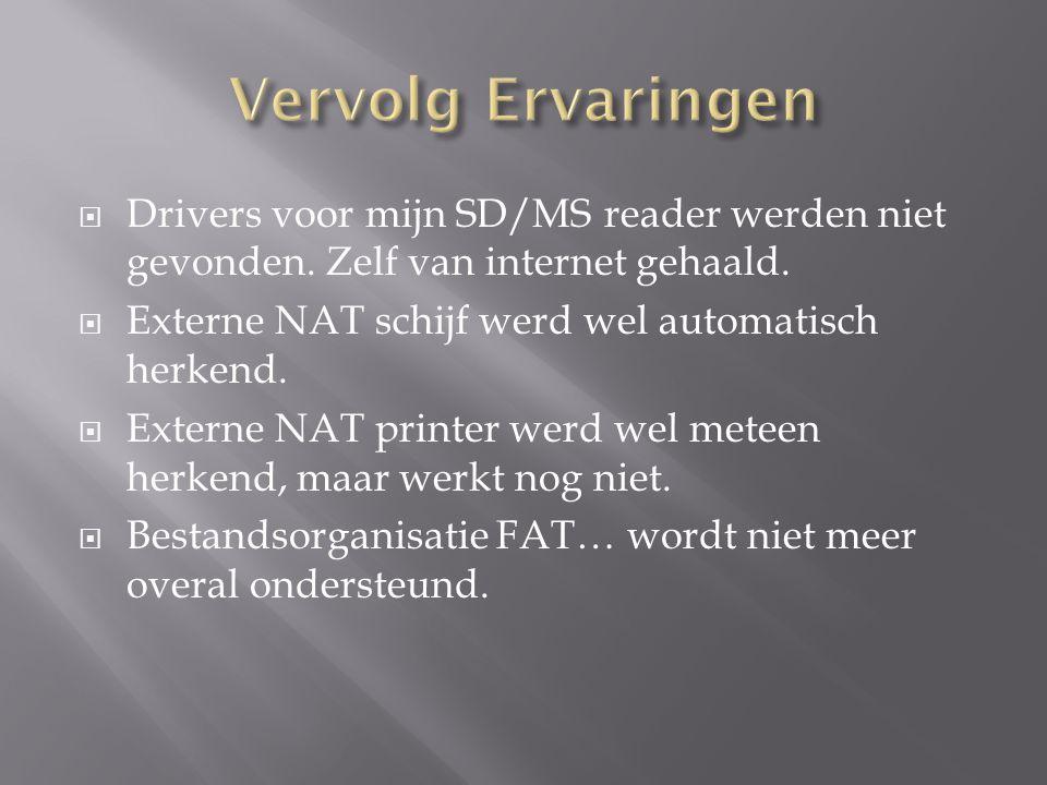  Drivers voor mijn SD/MS reader werden niet gevonden. Zelf van internet gehaald.  Externe NAT schijf werd wel automatisch herkend.  Externe NAT pri
