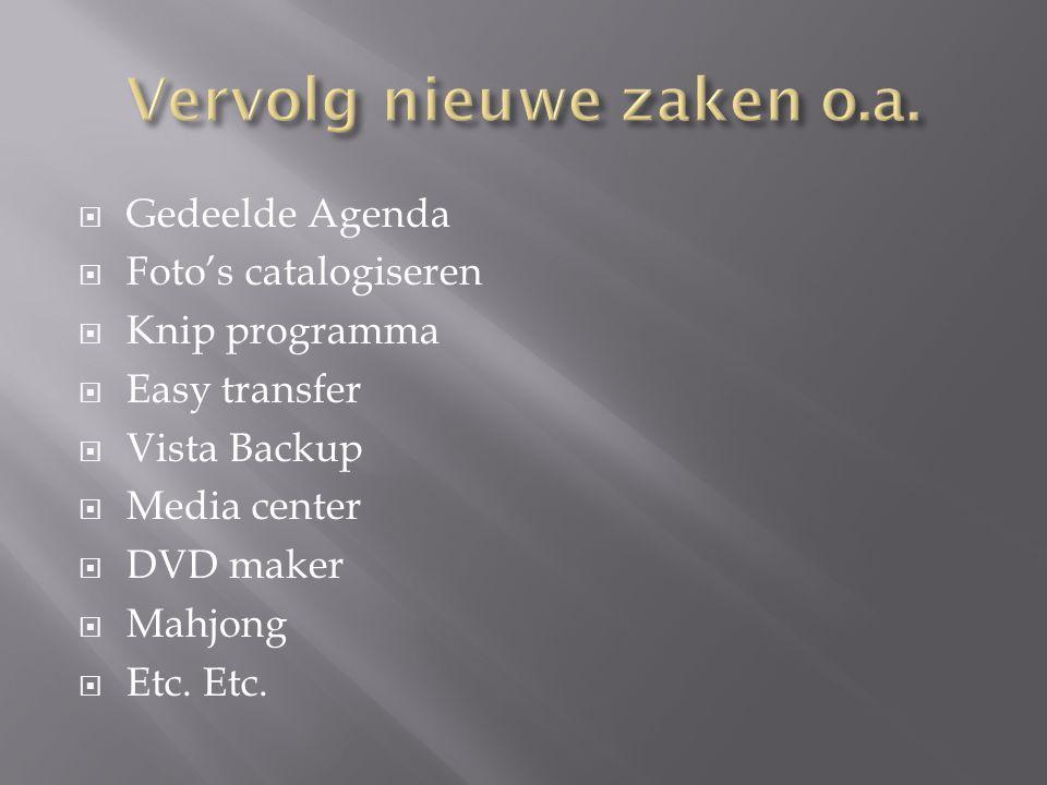  Gedeelde Agenda  Foto's catalogiseren  Knip programma  Easy transfer  Vista Backup  Media center  DVD maker  Mahjong  Etc. Etc.