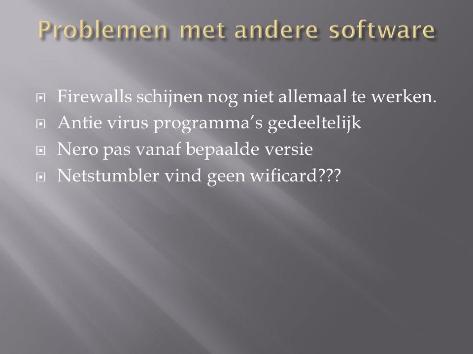  Firewalls schijnen nog niet allemaal te werken.  Antie virus programma's gedeeltelijk  Nero pas vanaf bepaalde versie  Netstumbler vind geen wifi