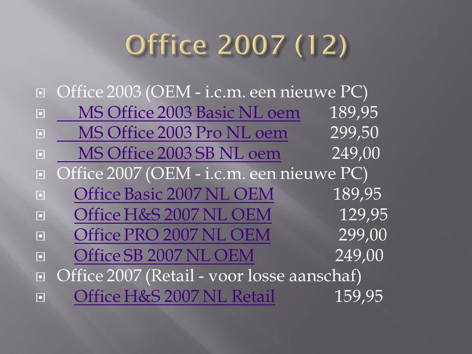  Office 2003 (OEM - i.c.m. een nieuwe PC)  MS Office 2003 Basic NL oem 189,95 MS Office 2003 Basic NL oem  MS Office 2003 Pro NL oem 299,50 MS Offi