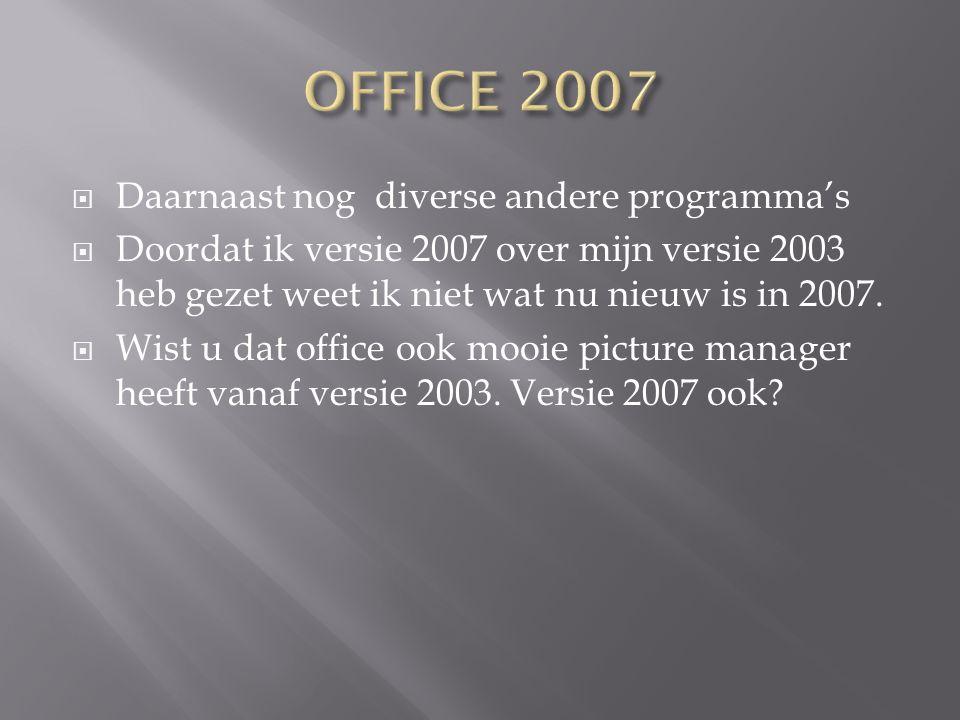  Daarnaast nog diverse andere programma's  Doordat ik versie 2007 over mijn versie 2003 heb gezet weet ik niet wat nu nieuw is in 2007.  Wist u dat