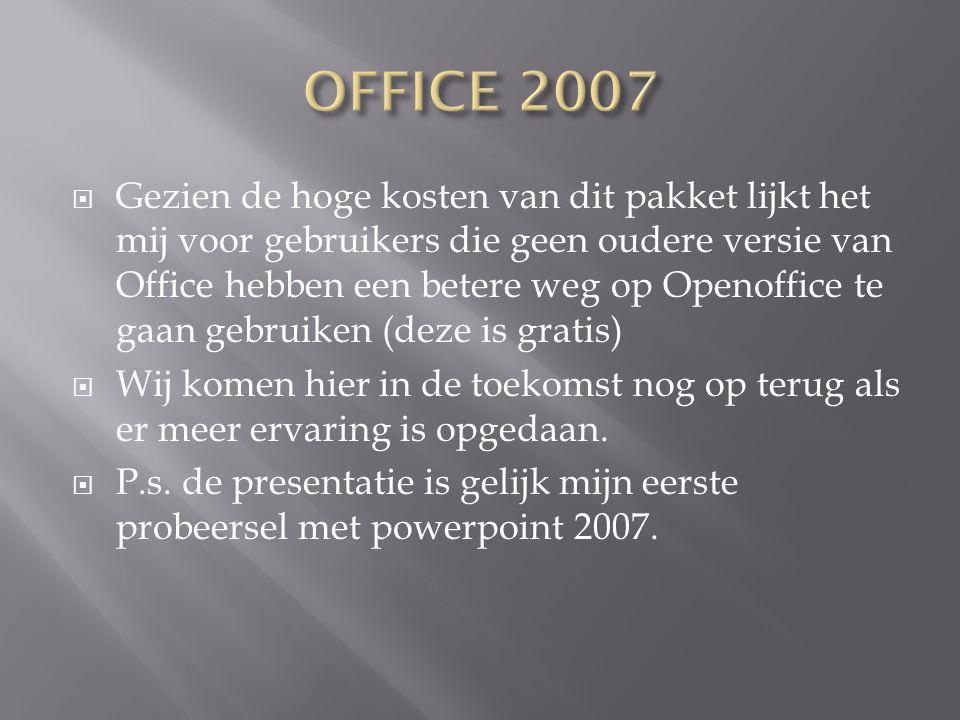  Gezien de hoge kosten van dit pakket lijkt het mij voor gebruikers die geen oudere versie van Office hebben een betere weg op Openoffice te gaan geb