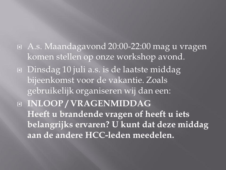  A.s. Maandagavond 20:00-22:00 mag u vragen komen stellen op onze workshop avond.  Dinsdag 10 juli a.s. is de laatste middag bijeenkomst voor de vak