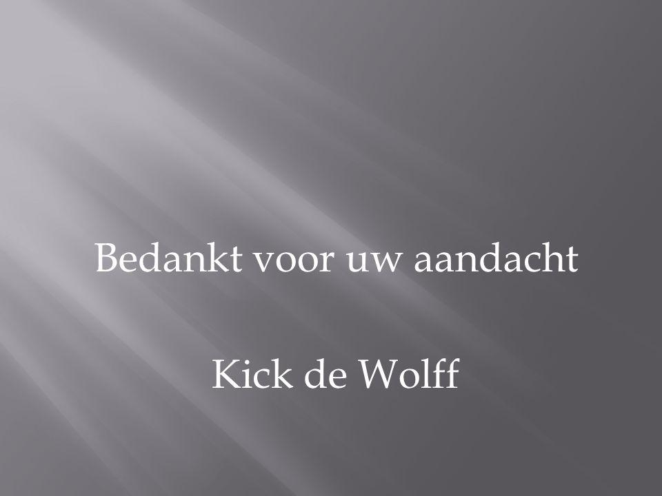 Bedankt voor uw aandacht Kick de Wolff