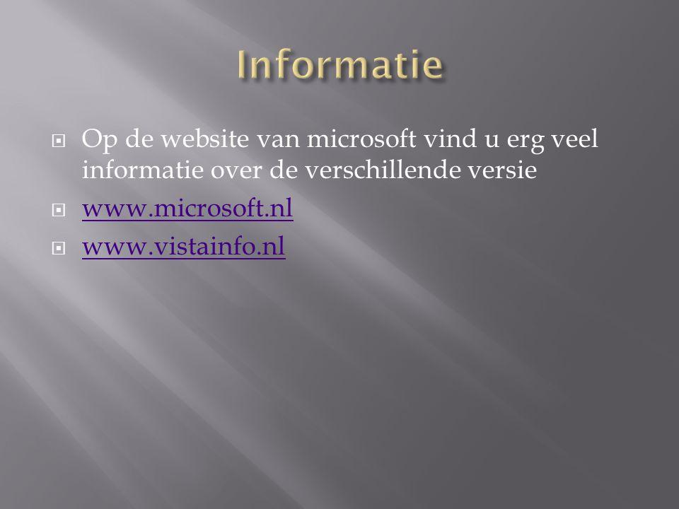  Op de website van microsoft vind u erg veel informatie over de verschillende versie  www.microsoft.nl www.microsoft.nl  www.vistainfo.nl www.vista