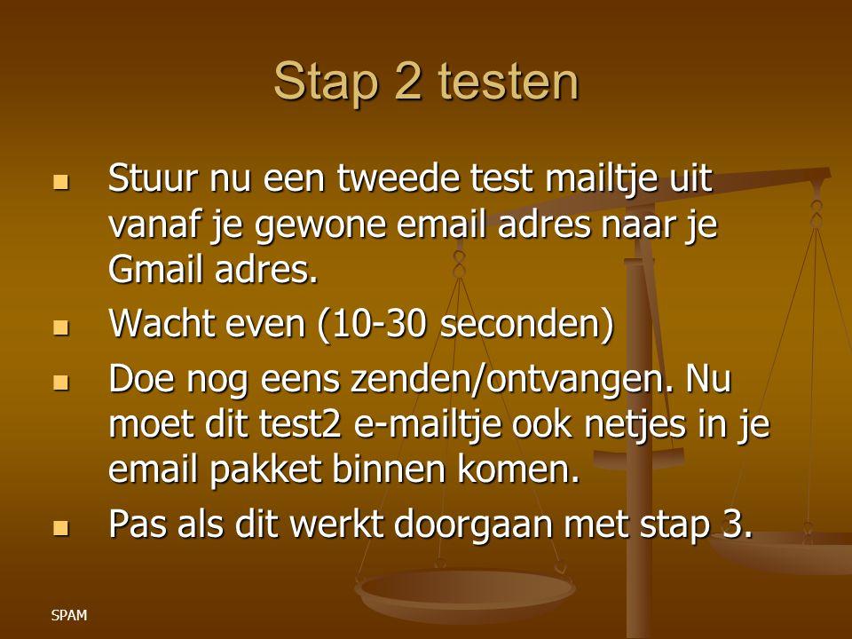 SPAM Stap 2 testen Stuur nu een tweede test mailtje uit vanaf je gewone email adres naar je Gmail adres. Stuur nu een tweede test mailtje uit vanaf je
