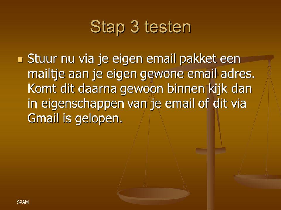SPAM Stap 3 testen Stuur nu via je eigen email pakket een mailtje aan je eigen gewone email adres. Komt dit daarna gewoon binnen kijk dan in eigenscha