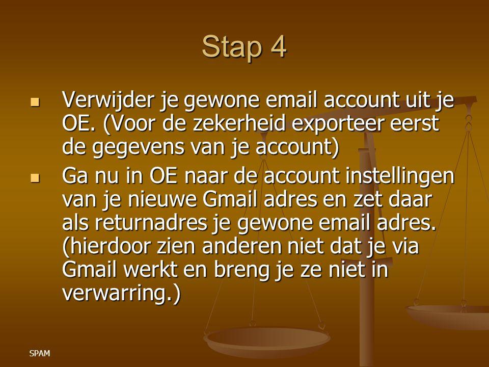 SPAM Stap 4 Verwijder je gewone email account uit je OE. (Voor de zekerheid exporteer eerst de gegevens van je account) Verwijder je gewone email acco