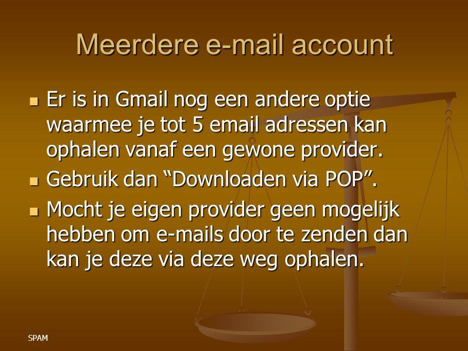 SPAM Meerdere e-mail account Er is in Gmail nog een andere optie waarmee je tot 5 email adressen kan ophalen vanaf een gewone provider. Er is in Gmail