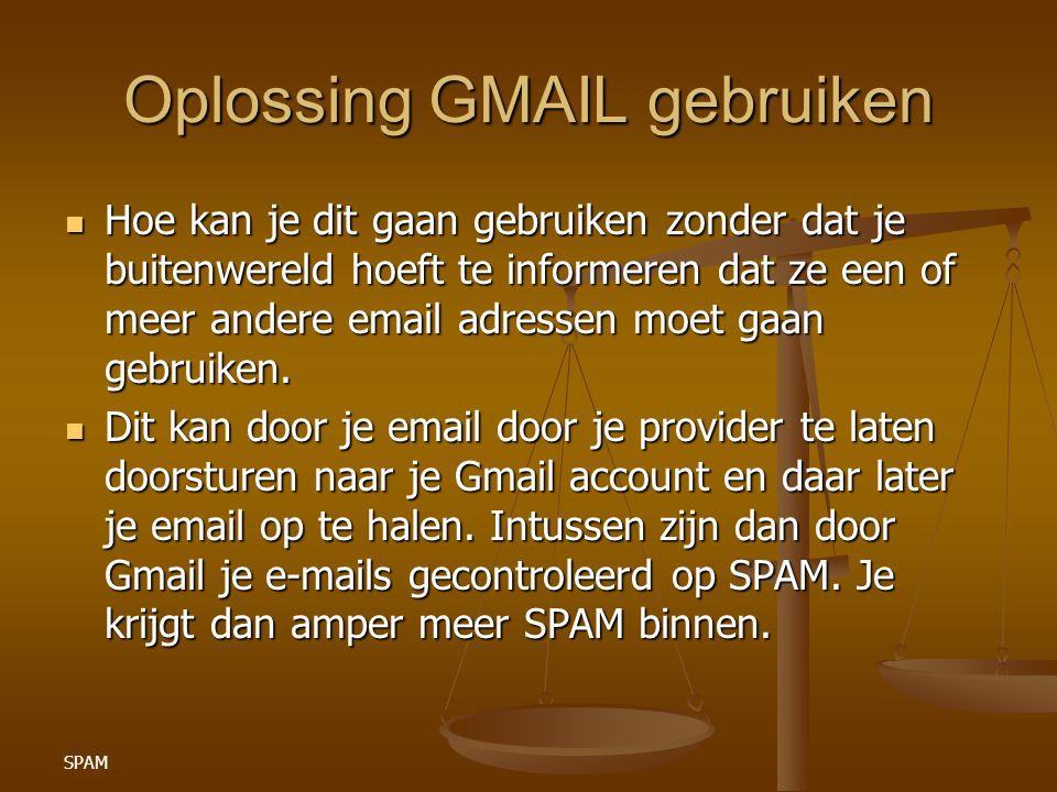 SPAM Oplossing GMAIL gebruiken Hoe kan je dit gaan gebruiken zonder dat je buitenwereld hoeft te informeren dat ze een of meer andere email adressen moet gaan gebruiken.