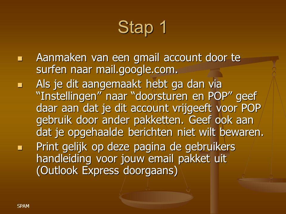 SPAM Stap 1 Aanmaken van een gmail account door te surfen naar mail.google.com. Aanmaken van een gmail account door te surfen naar mail.google.com. Al