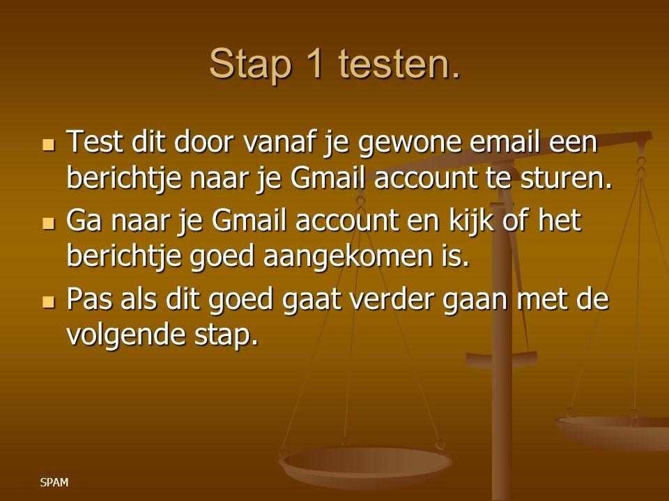SPAM Stap 1 testen. Test dit door vanaf je gewone email een berichtje naar je Gmail account te sturen. Test dit door vanaf je gewone email een bericht