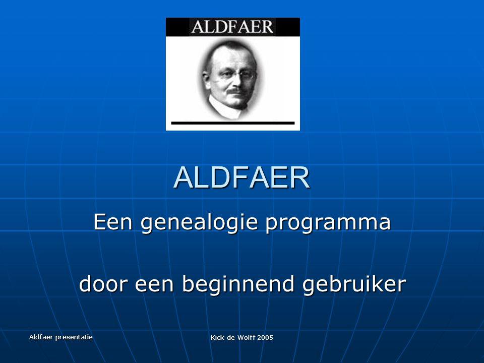 Aldfaer presentatie Kick de Wolff 2005 ALDFAER Een genealogie programma door een beginnend gebruiker