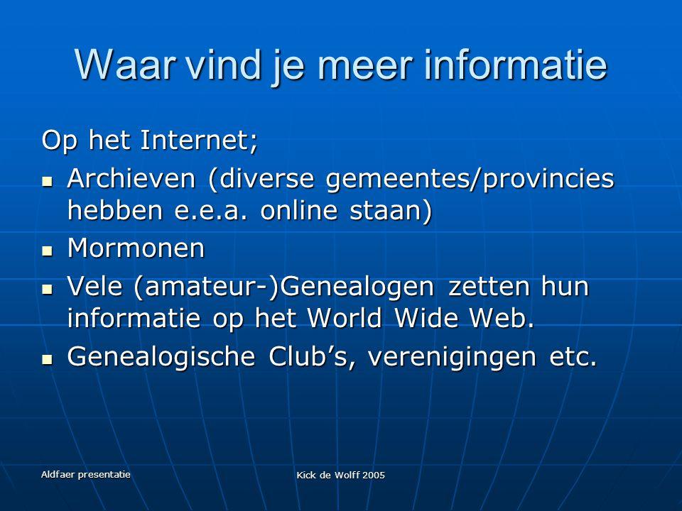 Aldfaer presentatie Kick de Wolff 2005 Waar vind je meer informatie Op het Internet; Archieven (diverse gemeentes/provincies hebben e.e.a. online staa