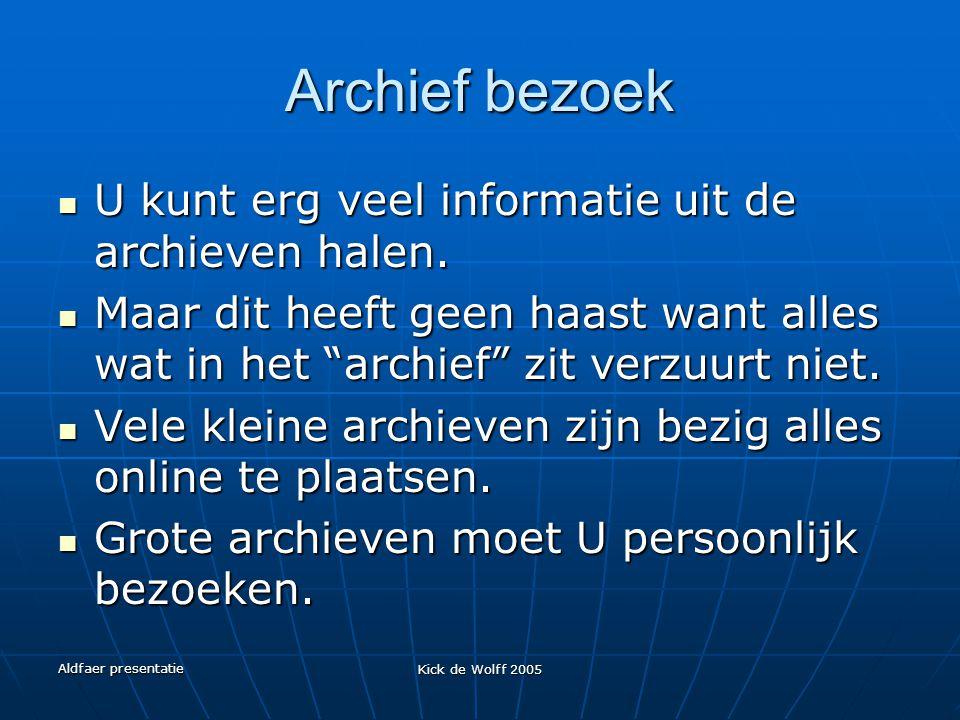 Aldfaer presentatie Kick de Wolff 2005 Archief bezoek U kunt erg veel informatie uit de archieven halen. U kunt erg veel informatie uit de archieven h