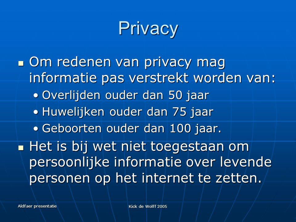 Aldfaer presentatie Kick de Wolff 2005 Privacy Om redenen van privacy mag informatie pas verstrekt worden van: Om redenen van privacy mag informatie p