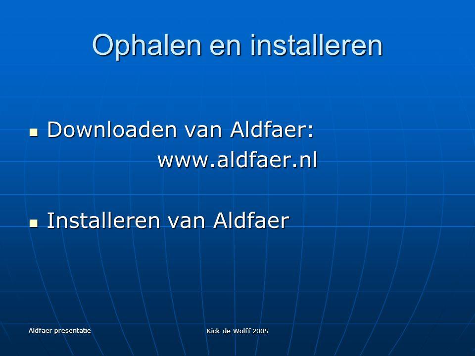 Aldfaer presentatie Kick de Wolff 2005 Ophalen en installeren Downloaden van Aldfaer: Downloaden van Aldfaer:www.aldfaer.nl Installeren van Aldfaer In