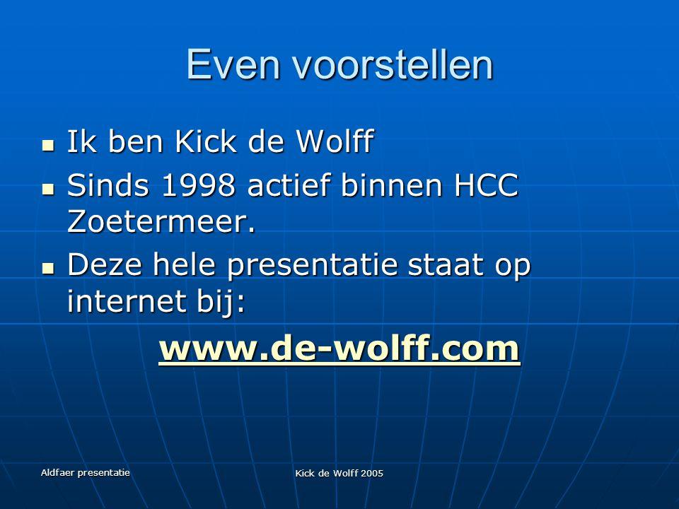 Aldfaer presentatie Kick de Wolff 2005 Even voorstellen Ik ben Kick de Wolff Ik ben Kick de Wolff Sinds 1998 actief binnen HCC Zoetermeer. Sinds 1998