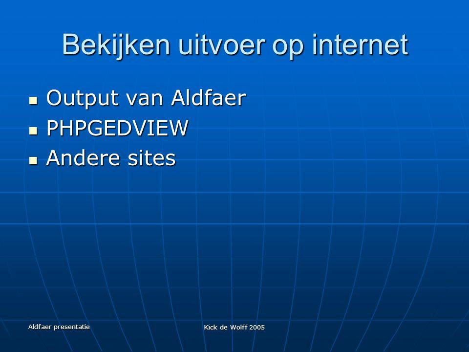 Aldfaer presentatie Kick de Wolff 2005 Bekijken uitvoer op internet Output van Aldfaer Output van Aldfaer PHPGEDVIEW PHPGEDVIEW Andere sites Andere si