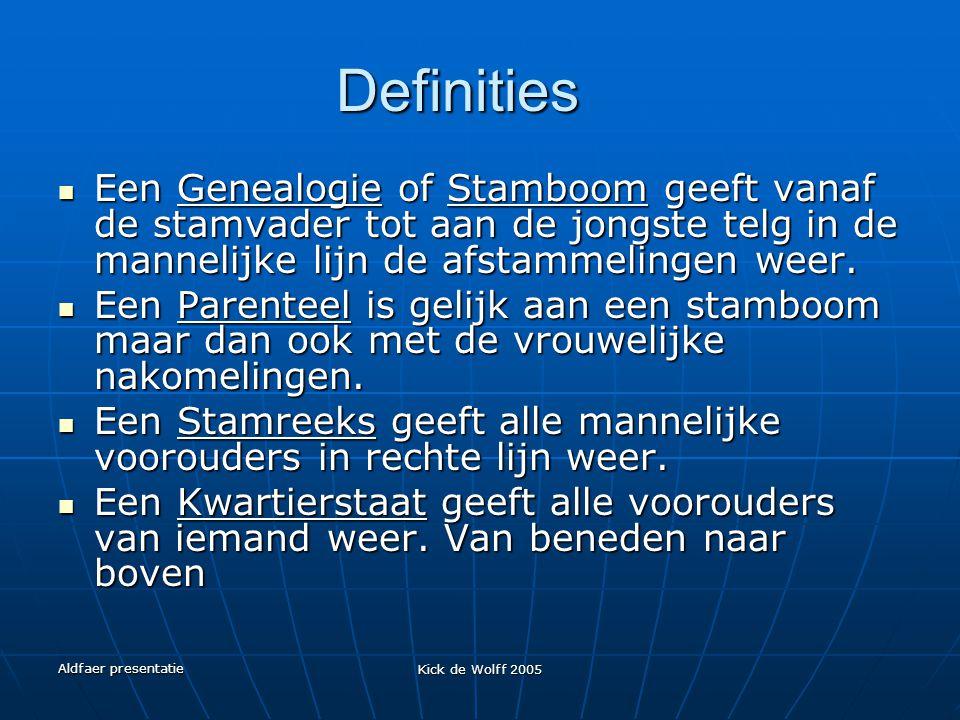 Aldfaer presentatie Kick de Wolff 2005 Definities Een Genealogie of Stamboom geeft vanaf de stamvader tot aan de jongste telg in de mannelijke lijn de