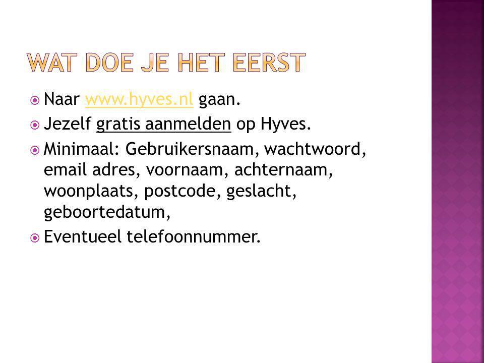  Naar www.hyves.nl gaan.www.hyves.nl  Jezelf gratis aanmelden op Hyves.
