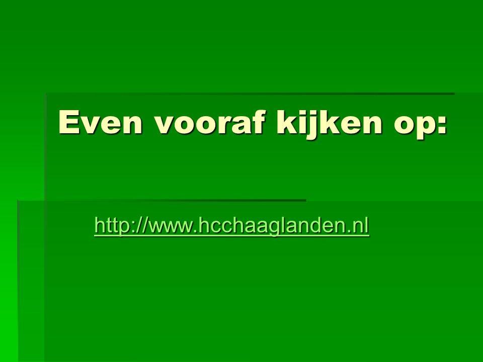 Even vooraf kijken op: http://www.hcchaaglanden.nl