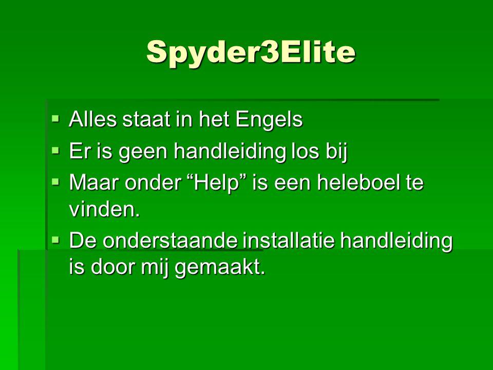 """Spyder3Elite  Alles staat in het Engels  Er is geen handleiding los bij  Maar onder """"Help"""" is een heleboel te vinden.  De onderstaande installatie"""