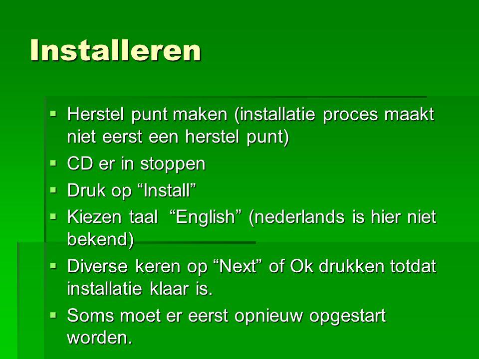 """Installeren  Herstel punt maken (installatie proces maakt niet eerst een herstel punt)  CD er in stoppen  Druk op """"Install""""  Kiezen taal """"English"""""""