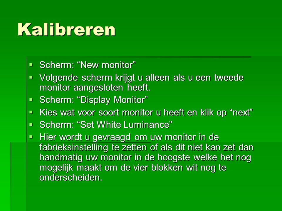"""Kalibreren  Scherm: """"New monitor""""  Volgende scherm krijgt u alleen als u een tweede monitor aangesloten heeft.  Scherm: """"Display Monitor""""  Kies wa"""