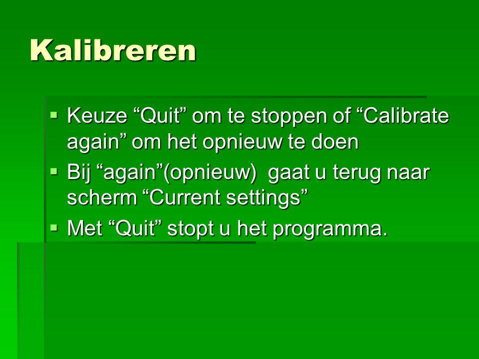 """Kalibreren  Keuze """"Quit"""" om te stoppen of """"Calibrate again"""" om het opnieuw te doen  Bij """"again""""(opnieuw) gaat u terug naar scherm """"Current settings"""""""
