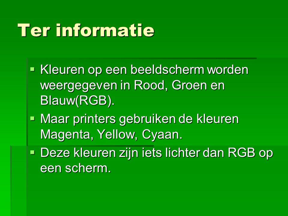 Ter informatie  Kleuren op een beeldscherm worden weergegeven in Rood, Groen en Blauw(RGB).  Maar printers gebruiken de kleuren Magenta, Yellow, Cya