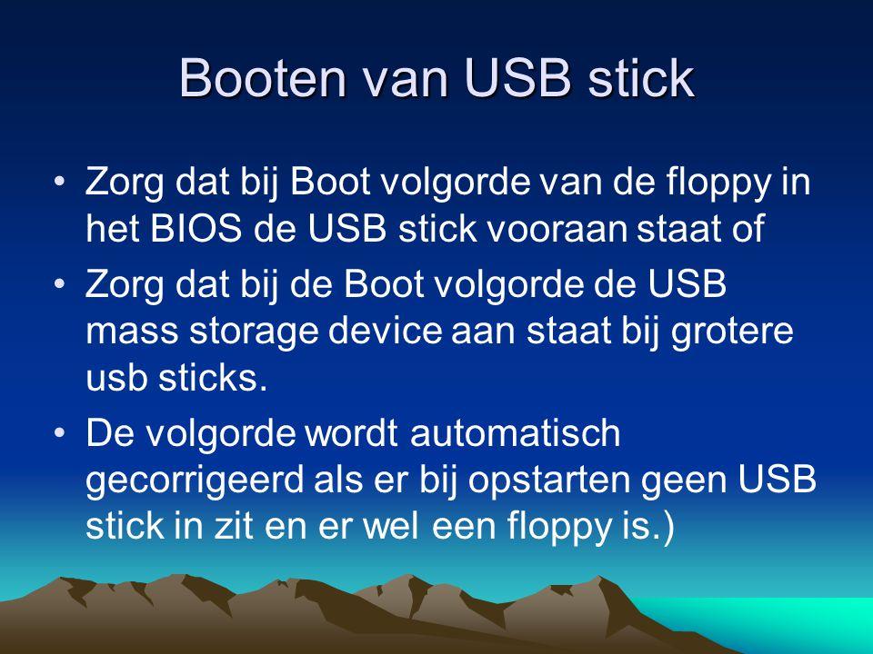 Waarom booten van USB Sticky Een floppy heeft maar 1,44 MB opslag Een kleine USB stick al 32 MB of meer Er kunnen dus meer en grotere hulp programma's op Een moderne PC heeft geen floppy unit meer.