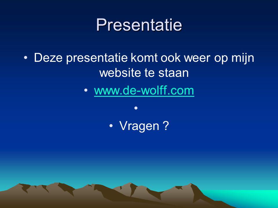 Presentatie Deze presentatie komt ook weer op mijn website te staan www.de-wolff.com Vragen ?