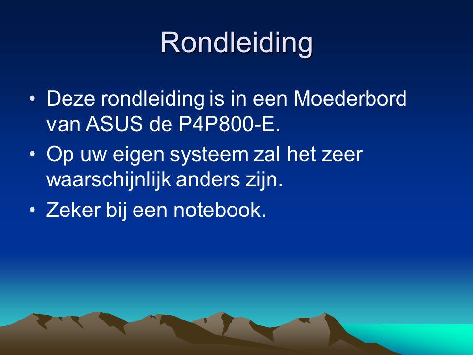 Rondleiding Deze rondleiding is in een Moederbord van ASUS de P4P800-E. Op uw eigen systeem zal het zeer waarschijnlijk anders zijn. Zeker bij een not