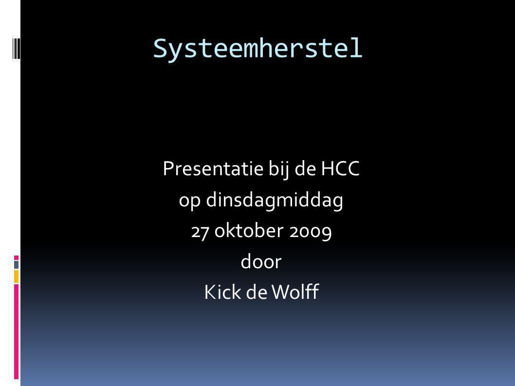Systeemherstel Presentatie bij de HCC op dinsdagmiddag 27 oktober 2009 door Kick de Wolff